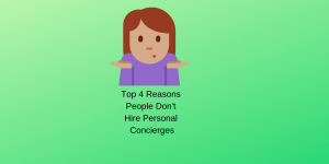 Top 4 Reasons People Don't Hire Personal Concierges