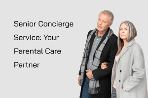 Senior Concierge Service: Your Parental Care Partner